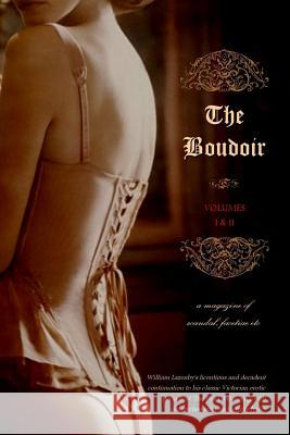 The Boudoir, Volumes 1 and 2: A Magazine of Scandal, Facetiae Etc Anonymous                                Locus Elm Press William Lazenby 9781517608682
