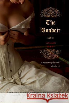 The Boudoir, Volumes 3 and 4: A Magazine of Scandal, Facetiae Etc Anonymous                                Locus Elm Press William Lazenby 9781517608859