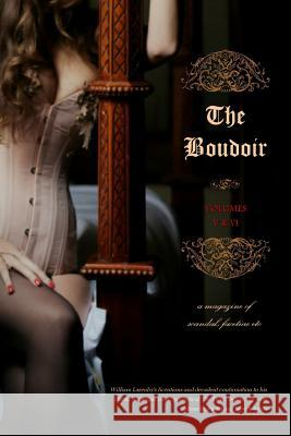 The Boudoir, Volumes 5 and 6: A Magazine of Scandal, Facetiae Etc Anonymous                                Locus Elm Press William Lazenby 9781517609009