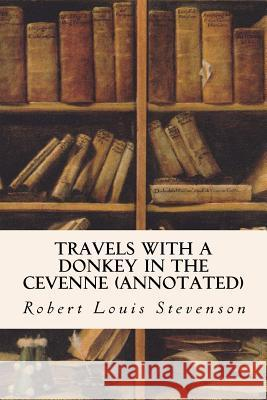 Travels with a Donkey in the Cevenne (Annotated) Robert Louis Stevenson 9781517620264