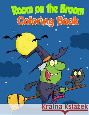 Room on the Broom Coloring Book Ciparum LLC 9781517645724