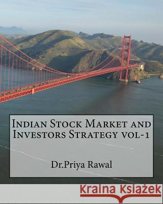 Indian Stock Market and Investors Strategy Vol-1 Dr Priya Rawal 9781517698799