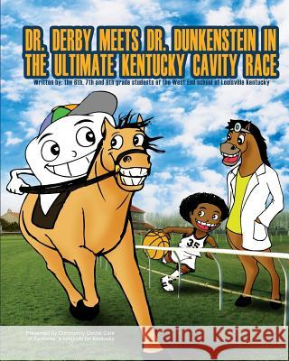 Dr. Derby Meets Dr. Dunkenstein?in the Ultimate Kentucky Cavity Race Youth United Fo Linda G. McVan 7th &. 8th Graders, West End School 6 9781517703776