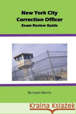 New York City Correction Officer Exam Review Guide Lewis Morris 9781517717551