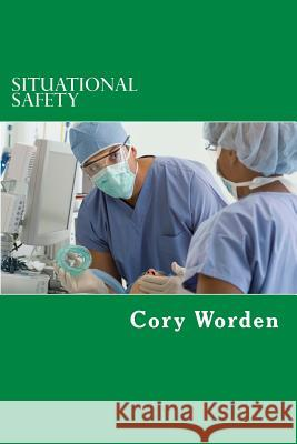 Situational Safety: Essays and Thoughts about Hazard Identification, Assessment and Control - In Real Time Cory Worden 9781517726379 Createspace