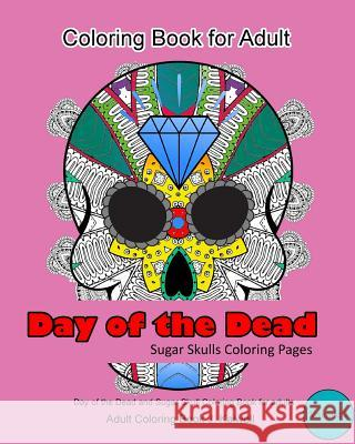 Adult Coloring Book Day Of The Dead Sugar Skulls Pages A Beautiful Inspiring Calming And Anti Stress Volume 2