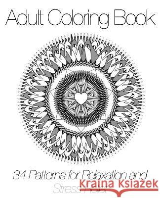 Adult Coloring Book: 34 Patterns for Relaxation and Stress Relief Adult Coloring Books 9781517755461