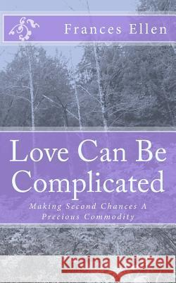 Love Can Be Complicated: Making Second Chances a Precious Commodity Frances Ellen 9781517793470