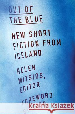Out of the Blue: New Short Fiction from Iceland Helen Mitsios 9781517902537