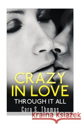 Crazy In Love: Through It All Cara S. Thomas 9781518611759