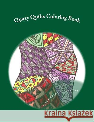 Quazy Quilts: Adult Coloring Book Catherine Calvetti 9781518620027