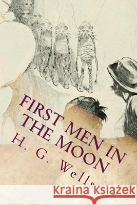 First Men in the Moon: Illustrated H. G. Wells 9781518651120
