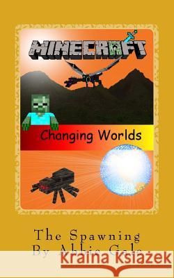 Minecraft Changing Worlds the Spawning: Minecraft Changing Worlds the Spawning Abbie Gale 9781518664380