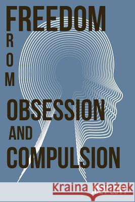 Freedom from Obsession and Compulsion Joey Lott 9781518666582