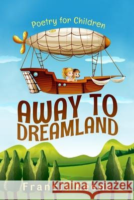 Away to Dreamland Francis Keene 9781518681981