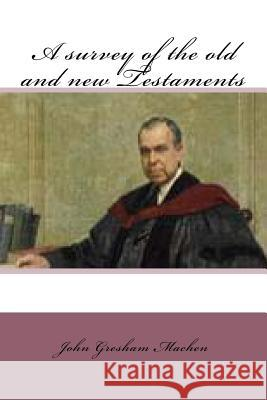 A Survey of the Old and New Testaments M. John Gresham Machen 9781518721663