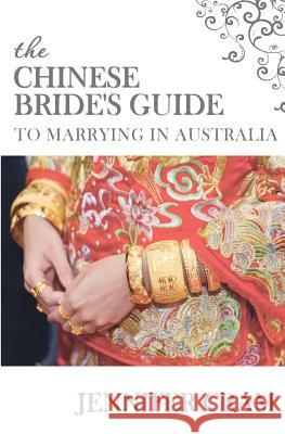 The Chinese Bride's Guide to Marrying in Australia Jennifer Cram 9781518724602