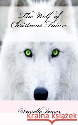 The Wolf of Christmas Future Danielle James 9781518731174