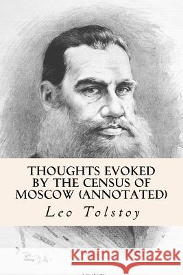 Thoughts Evoked by the Census of Moscow (Annotated) Leo Nikolayevich Tolstoy Isabel F. Hapgood 9781518777219