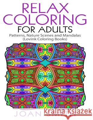Relax Coloring for Adults: Patterns, Nature Scenes and Mandalas Lovink Coloring Books Joan Smith Lovink Colorin 9781518816239