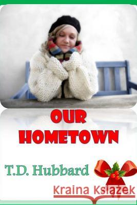 Our Hometown T. D. Hubbard 9781518885334