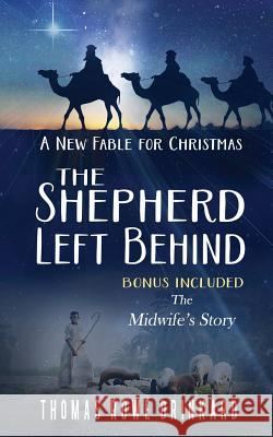 The Shepherd Left Behind: A New Fable for Christmas Thomas Rowe Drinkard 9781518897320