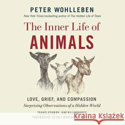 The Inner Life of Animals: Love, Grief, and Compassion: Surprising Observations of a Hidden World - audiobook Peter Wohlleben Jeffrey Moussaieff Masson Jane Billinghurst 9781518985805