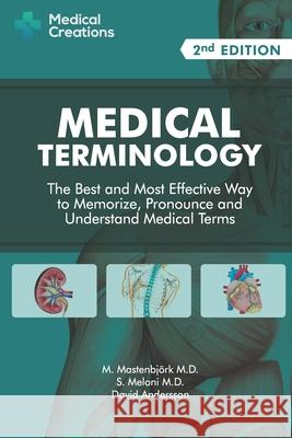 Medical Terminology: The Best and Most Effective Way to Memorize, Pronounce and Understand Medical Terms: Second Edition David Andersson 9781519066626