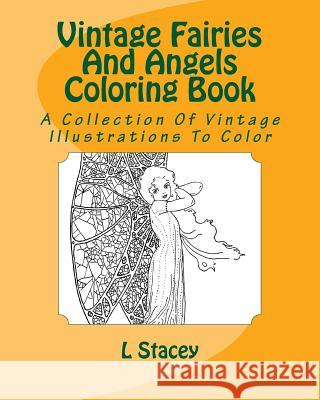 Vintage Fairies and Angels Coloring Book: A Collection of Vintage Illustrations to Color L. Stacey 9781519102140 Createspace Independent Publishing Platform