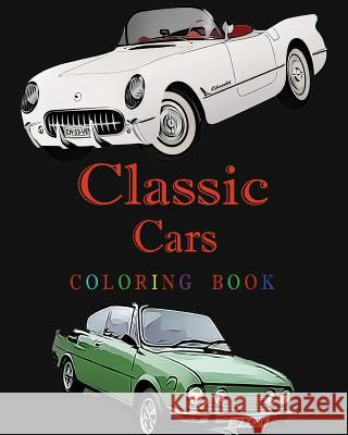 Classic Cars Coloring Book: Design Coloring Book Eva Whaley 9781519145000
