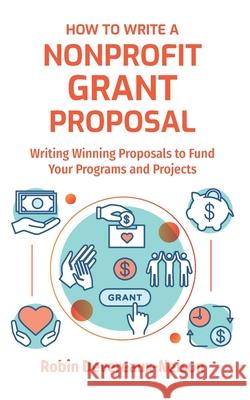 How to Write a Nonprofit Grant Proposal: Writing Winning Proposals to Fund Your Programs and Projects Robin Devereaux-Nelson 9781519145055