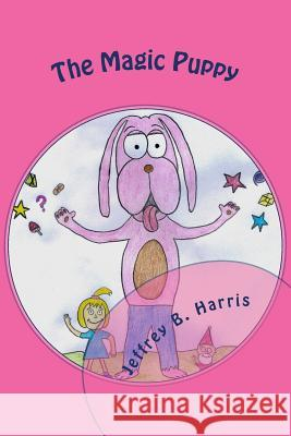 The Magic Puppy Jeffrey B. Harris 9781519161680
