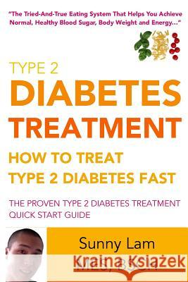 Type 2 Diabetes Treatment: How To Treat Type 2 Diabetes Fast Quick Start Guide Sunny Lam 9781519189363