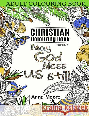 Adult Colouring Book: Christian Colouring Book: Inspirational Bible Blessings Quotes for Christians and People of Faith - Stress Relieving P Anna Moore Christian Colouring Books Inspirational Colourin Book 9781519251817