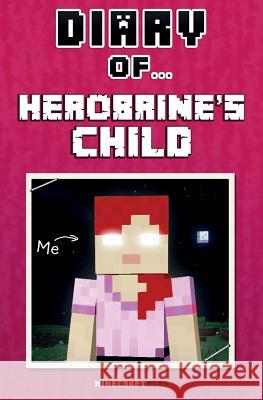 Diary of Herobrine's Child [an Unofficial Minecraft Book] Crafty Nichole 9781519257581