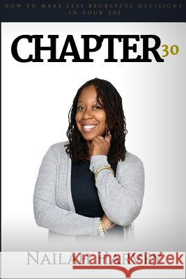 Chapter 30: How to Make Less Regretful Decisions in Your 20s Nailah Harvey 9781519262615 Createspace Independent Publishing Platform