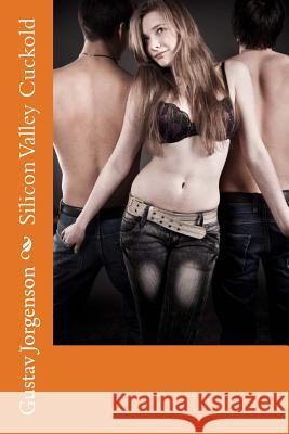 Silicon Valley Cuckold Gustav Jorgenson 9781519278678 Createspace