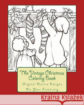 The Vintage Christmas Coloring Book: Original Festive Designs for Your Creativity L. Stacey 9781519316790 Createspace Independent Publishing Platform
