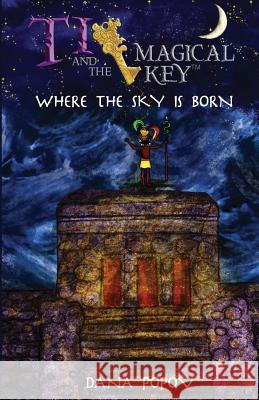 Ti and the Magical Key: Where the Sky Is Born Dana Popov 9781519356727