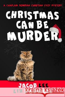 Christmas Can Be Murder: A Chaplain Merriman Christian Cozy Mystery (Book 1) Jacob Lee Liz Dodwell 9781519371379