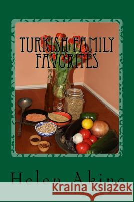Turkish Family Favorites Helen W. Akinc 9781519376978 Createspace Independent Publishing Platform
