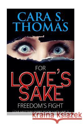 For Love's Sake: Freedom's Fight Cara S. Thomas 9781519394286
