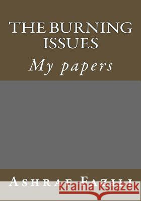 The Burning Issues: My Papers M. Ashraf Shah Fazili 9781519434463