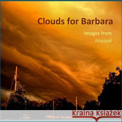 Clouds for Barbara - Images from Atwood Atwood Cutting 9781519435453 Createspace
