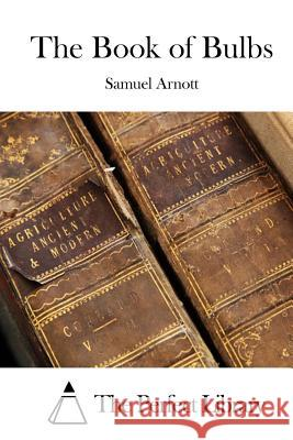 The Book of Bulbs Samuel Arnott The Perfect Library 9781519467935