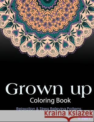 Grown Up Coloring Book: Coloring Books for Grownups: Stress Relieving Patterns V. Art Grown Up Colorin 9781519471628
