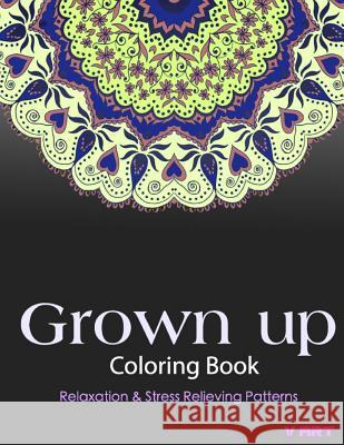 Grown Up Coloring Book: Coloring Books for Grownups: Stress Relieving Patterns V. Art Grown Up Colorin 9781519471635