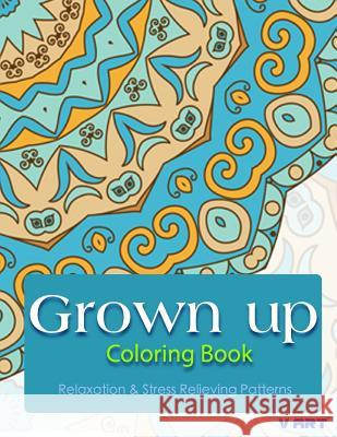 Grown Up Coloring Book: Coloring Books for Grownups: Stress Relieving Patterns V. Art Grown Up Colorin 9781519471642