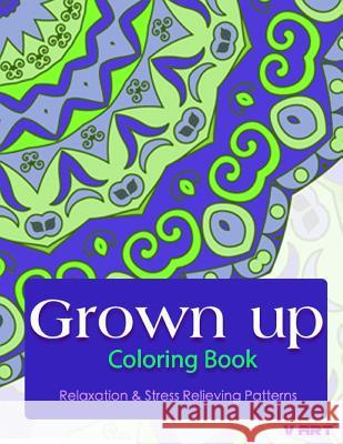Grown Up Coloring Book: Coloring Books for Grownups: Stress Relieving Patterns V. Art Grown Up Colorin 9781519471680