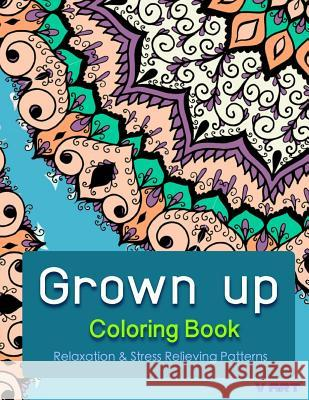 Grown Up Coloring Book: Coloring Books for Grownups: Stress Relieving Patterns V. Art Grown Up Colorin 9781519471703